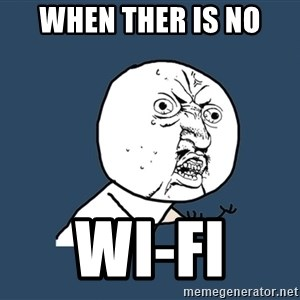 Y U No - When ther is no wi-fi