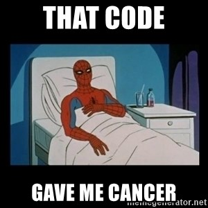 it gave me cancer - That code Gave me cancer