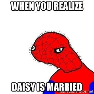 spoderman - when you realize  Daisy is married