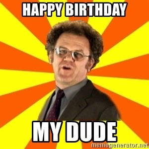 Dr. Steve Brule - Happy Birthday My dude