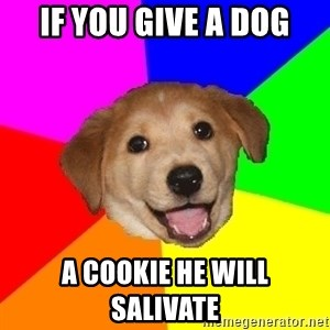 Advice Dog - If you give a dog a cookie he will salivate