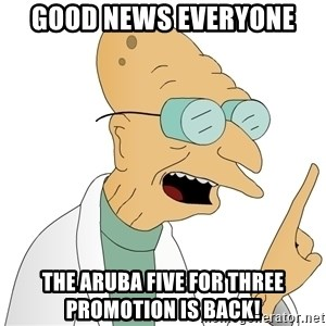 Good News Everyone - good news everyone The Aruba five for three promotion is back!