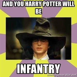Harry Potter Sorting Hat - And you harry potter will be infantry