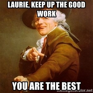 Joseph Ducreux - Laurie, keep up the good work You are the best