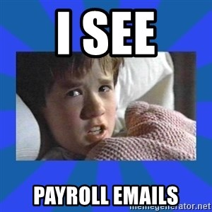 i see dead people - i see payroll emails