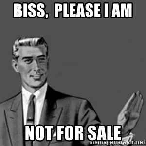 Correction Guy - Biss,  please I am  not for sale