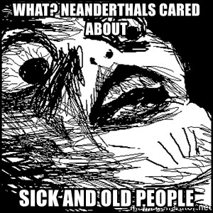 Surprised Chin - WHAT? Neanderthals cared about  sick and old people