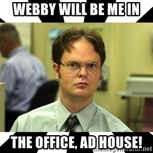 Dwight from the Office - Webby will be me in The Office, AD House!
