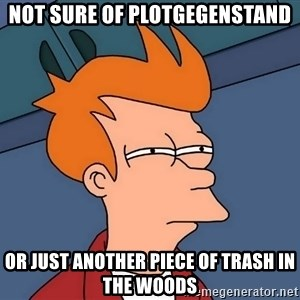 Futurama Fry - Not Sure of Plotgegenstand Or Just another piece of trash in the woods