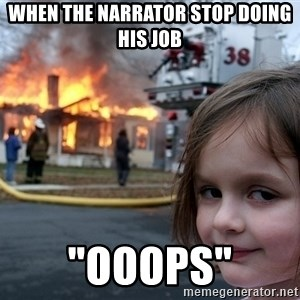 "Disaster Girl - when the narrator stop doing his job ""ooops"""