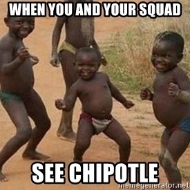 african children dancing - When you and your Squad See Chipotle