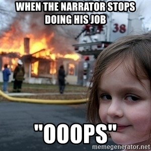 "Disaster Girl - when the narrator stops doing his job ""ooops"""