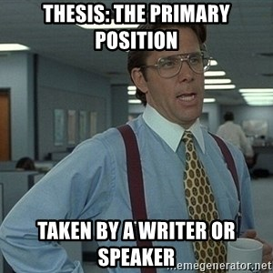 That'd be great guy - thesis: the primary position taken by a writer or speaker