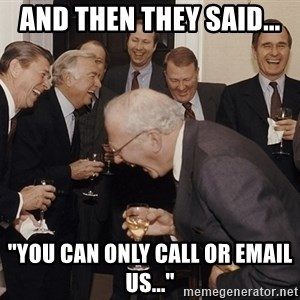 """So Then I Said... - and then they said... """"you can only call or email us..."""""""