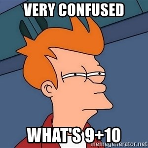 Futurama Fry - very confused what's 9+10