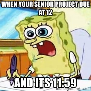 Spongebob What I Learned In Boating School Is - When your senior project due at 12 and its 11:59