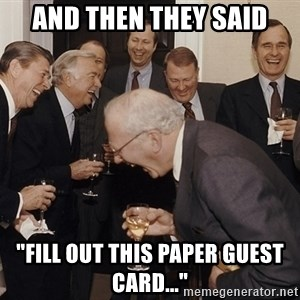 "So Then I Said... - AND THEN THEY SAID ""FILL OUT THIS PAPER GUEST CARD..."""