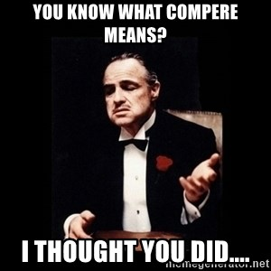 The Godfather - You know what Compere means? I thought you did....