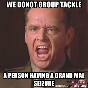 Jack Nicholson - You can't handle the truth! - We donot group tackle A person having a grand mal seizure