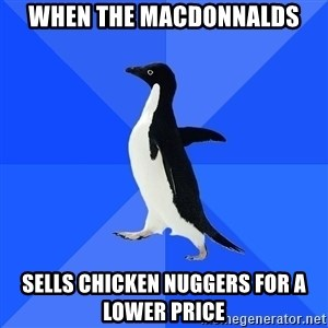 Socially Awkward Penguin - When the MacDonnalds Sells chicken nuggers for a lower price