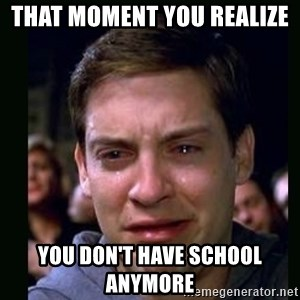crying peter parker - That moment you realize   You don't have school anymore