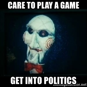 SAW - I wanna play a game - Care to play a game Get into politics