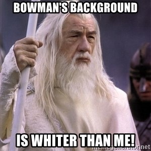 White Gandalf - Bowman's background is whiter than me!