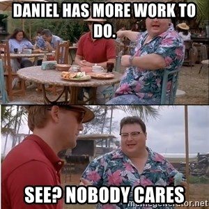 See? Nobody Cares - daniel has more work to do. see? nobody cares