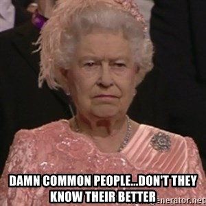 the queen olympics - Damn common people...don't they know their better