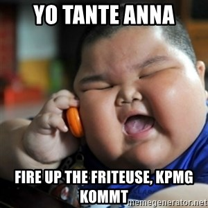 fat chinese kid - YO TANTE ANNA FIRE UP THE FRITEUSE, KPMG KOMMT
