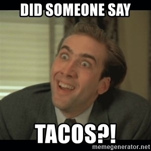 Nick Cage - DID SOMEONE SAY TACOS?!