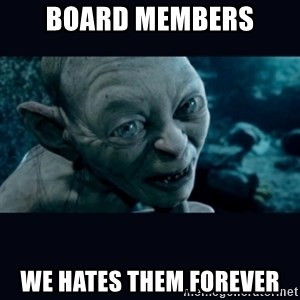 gollum - board members we hates them forever