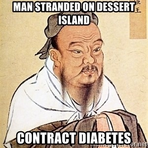 Confucious - man stranded on dessert island contract diabetes