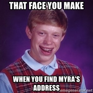 Bad Luck Brian - That face you make  when you find myra's address