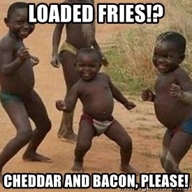 african children dancing - loaded fries!? cheddar and bacon, please!