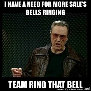 Christopher Walken Cowbell - I have a need for more sale's bells ringing Team ring that bell