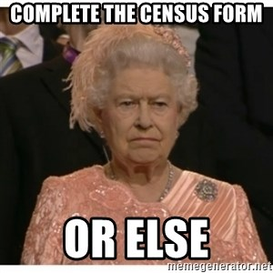 Unimpressed Queen - Complete the Census form Or Else