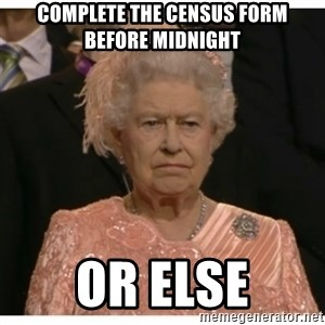 Unimpressed Queen - complete the census form before midnight or else