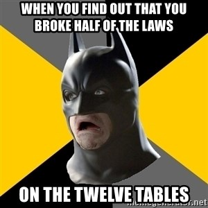 Bad Factman - when you find out that you broke half of the laws on the Twelve Tables