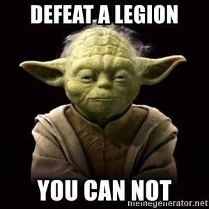 ProYodaAdvice - defeat a legion you can not