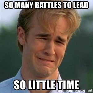 90s Problems - so many battles to lead so little time