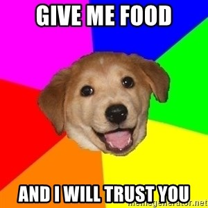 Advice Dog - Give me food and i will trust you