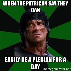 remboraiden - when the Patrican say they can easily be a Plebian for a day