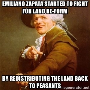Joseph Ducreux - Emiliano Zapata started to fight for land re-form by redistributing the land back to peasants