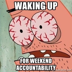 Patrick - Waking up For weekend accountability