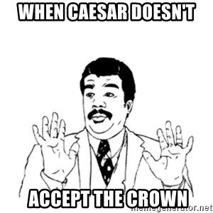 aysi - when caesar doesn't  accept the crown