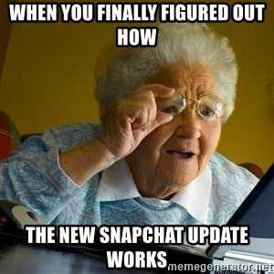 Internet Grandma Surprise - When you finally figured out how  The new Snapchat update works