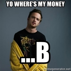 Jesse Pinkman - Yo Where's My Money ...b