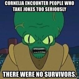 Morbo - Cornelia encounter people who take jokes too seriously There were no survivors.