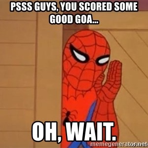Psst spiderman - Psss guys, you scored some good goa... Oh, wait.
